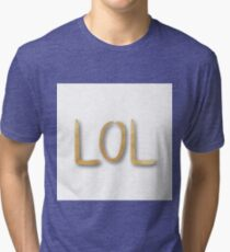"""""""LOL"""",typography,cool text,trendy,modern,gold,painted,fun,funny Tri-blend T-Shirt"""