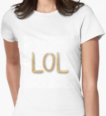 """""""LOL"""",typography,cool text,trendy,modern,gold,painted,fun,funny Womens Fitted T-Shirt"""