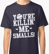 You're killin me smalls Sandlot Classic T-Shirt