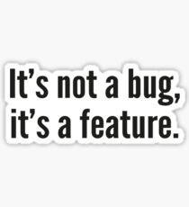 It's not a bug, it's a feature. Sticker