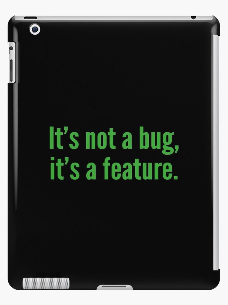 It's not a bug, it's a feature. by DesignFactoryD