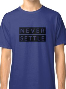 Never Settle - OnePlus Style - Black and White Classic T-Shirt