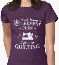 Quilters gift - Yes I do have a retirement plan, I plan on quilting Women's Fitted T-Shirt