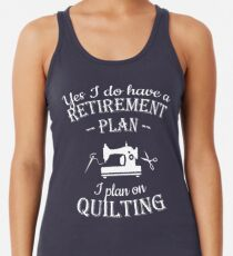 Quilters gift - Yes I do have a retirement plan, I plan on quilting Women's Tank Top