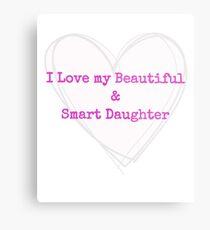 I Love My Beautiful & Smart Daughter Metal Print