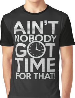 Ain't nobody got time for that - T-shirts & Hoodies Graphic T-Shirt