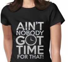 Ain't nobody got time for that - T-shirts & Hoodies Womens Fitted T-Shirt