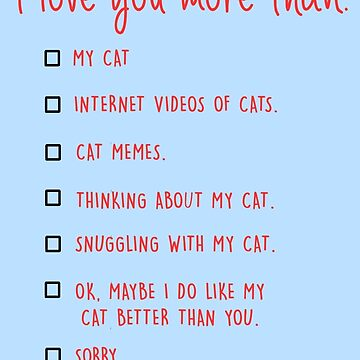 I love you more than my cat by mariatorg