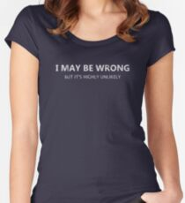 I may be wrong but it's highly unlikely Women's Fitted Scoop T-Shirt