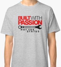 Built with passion Not for status (5) Classic T-Shirt