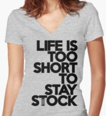 Life is too short to stay stock (6) Women's Fitted V-Neck T-Shirt