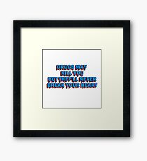 Drugs May Kill You, But They'll Never Break Your Heart Framed Print