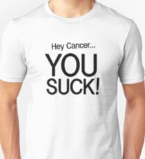 Hey Cancer... YOU SUCK! Unisex T-Shirt