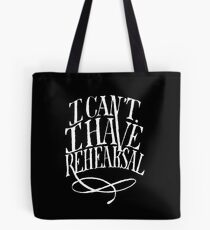 I Can't. I have Rehearsal. (White Text) Tote Bag