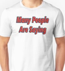 Many People Are Saying T-Shirt