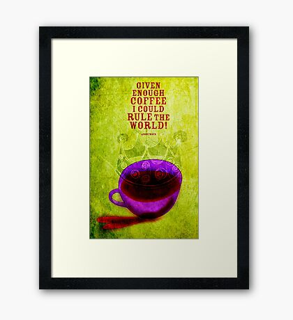 What my Coffee says to me -  November 10, 2012 Framed Print