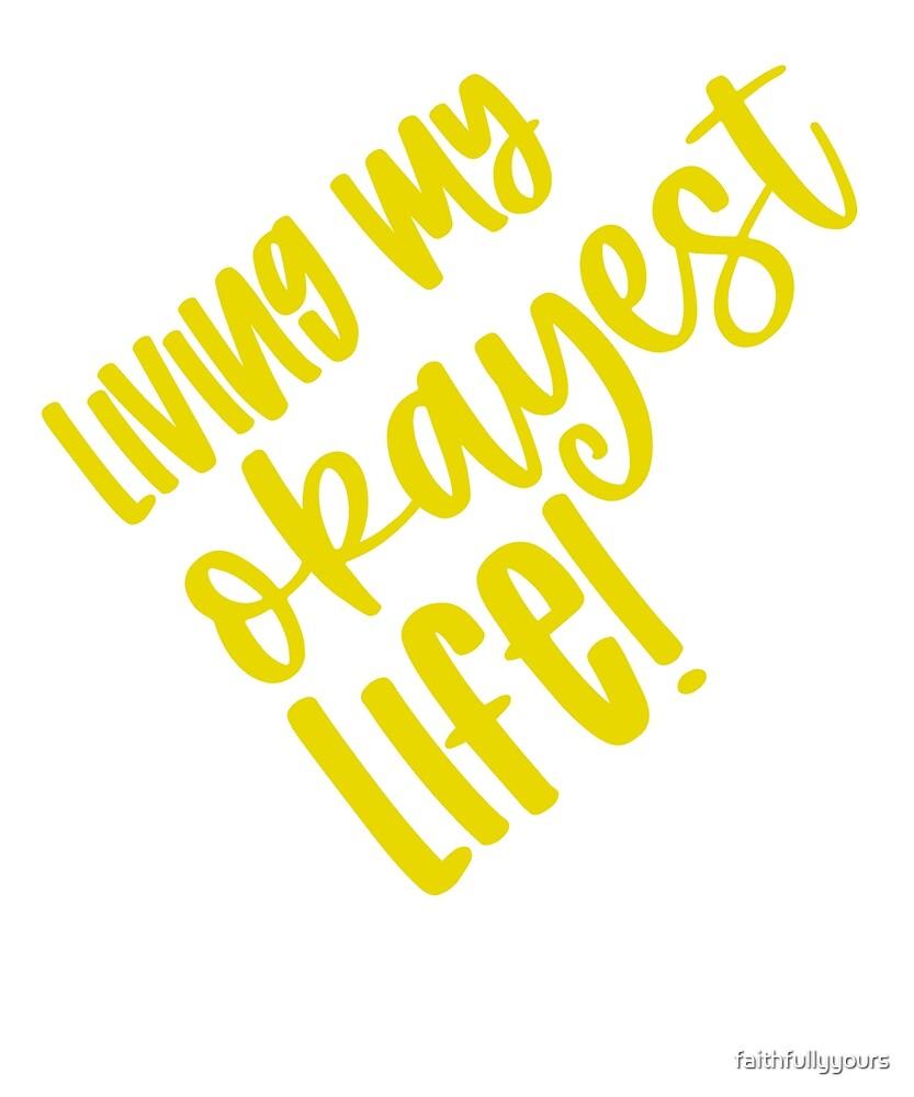 Living My Okayest Life by faithfullyyours