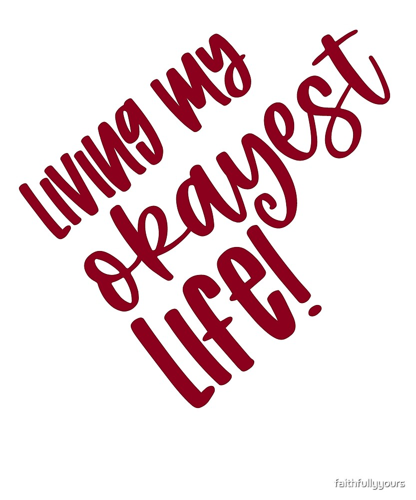 Living My Okayest Life Burgundy by faithfullyyours