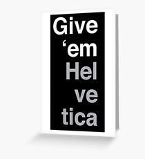 Give 'em Helvetica Greeting Card