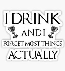 I Drink and I Forget Things Sticker
