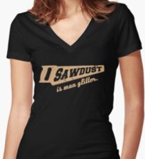 Sawdust is Man Glitter Woodworking humour Women's Fitted V-Neck T-Shirt