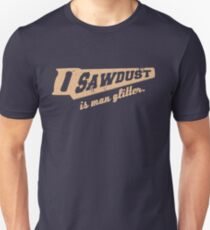 Sawdust is Man Glitter Woodworking humour T-Shirt