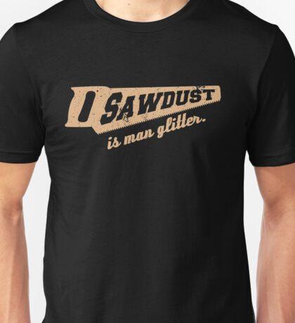 Sawdust is Man Glitter Woodworking humour Unisex T-Shirt