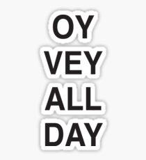 OY VEY ALL DAY  Sticker