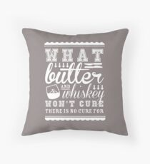 What Butter and Whiskey Won't Cure Throw Pillow