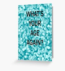 What's your age again birthday card Greeting Card