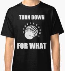 Turn Down 4 WHAT Classic T-Shirt