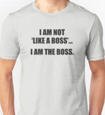 I Am Not Like A Boss... I Am The Boss. Unisex T-Shirt