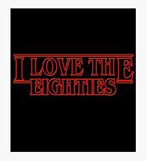 LOVE STRANGER THINGS EIGHTIES! Photographic Print
