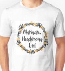 Obstinate, Headstrong Girl! Unisex T-Shirt
