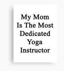 My Mom Is The Most Dedicated Yoga Instructor Canvas Print