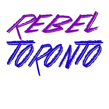Rebel Toronto by rebeltoronto
