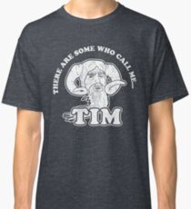 There Are Some Who Call Me... Tim Classic T-Shirt