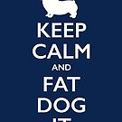 Keep Calm and Fat Dog It by Stephanie Greenwood