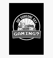 Did SOMEONE Say GAMING? Photographic Print