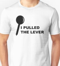 I PULLED THE LEVER Unisex T-Shirt
