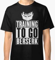 Training to go Berserk Classic T-Shirt