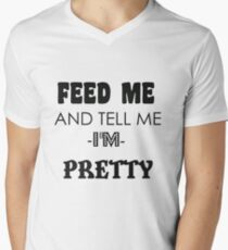 feed me and tell me I am pretty T-Shirt