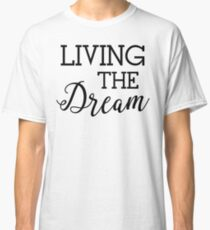 Living the Dream Good Life Classic T-Shirt