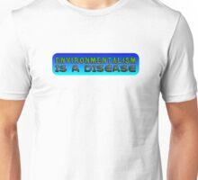 ENVIRONMENTALISM IS A DISEASE! Unisex T-Shirt