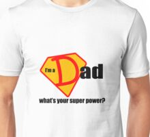I m a Dad What s Your Super Power Unisex T-Shirt