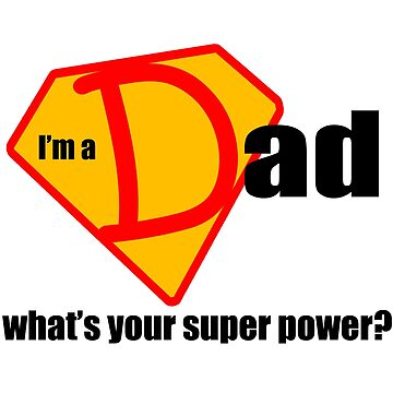 I m a Dad What s Your Super Power by CiaoBellaLtd