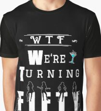 We re Turning Fifty Otherwise Known As WTF  Graphic T-Shirt