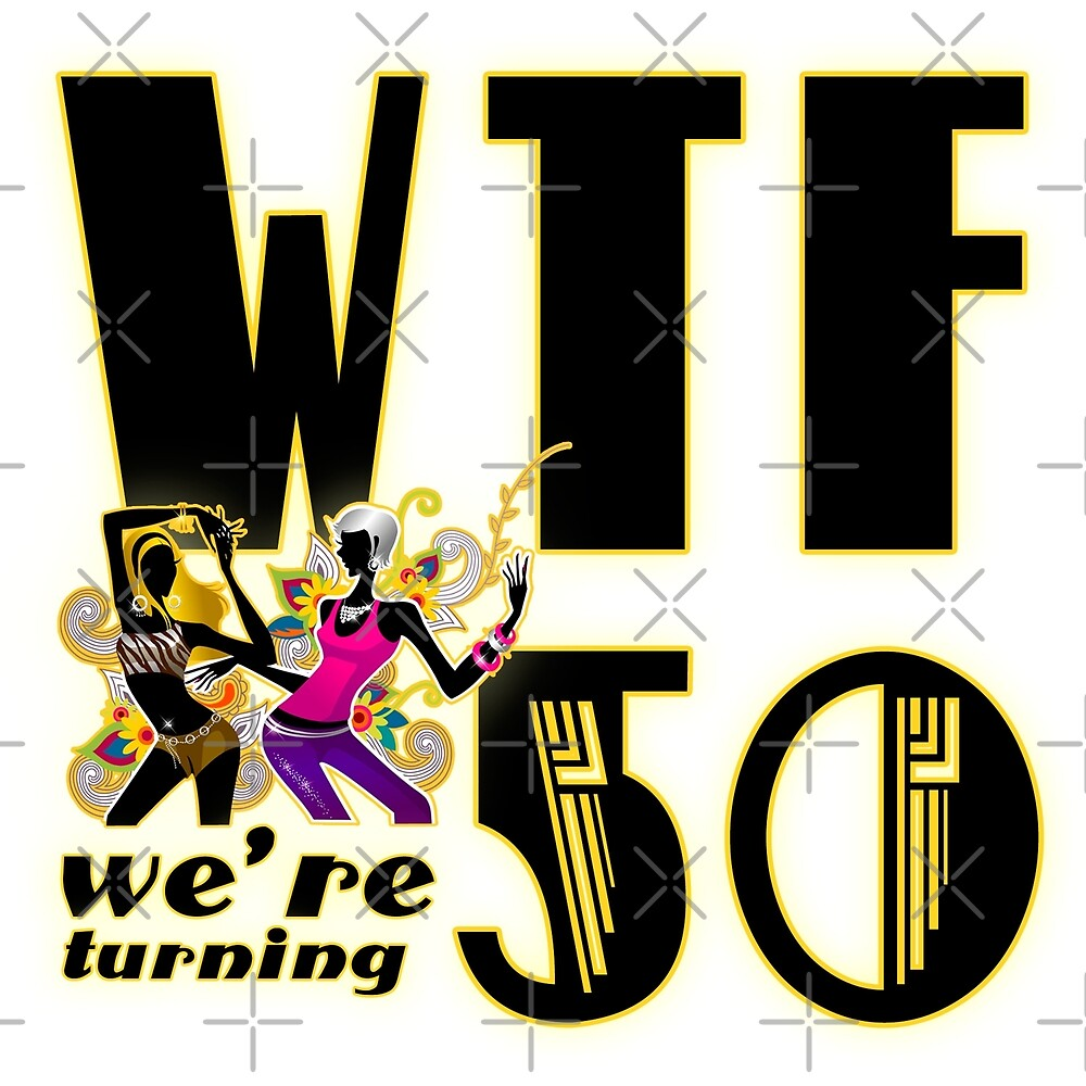 WTF Means We re Turning Fifty by CiaoBellaLtd
