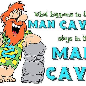 What Happens in the Man Cave Stays There by CiaoBellaLtd