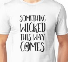 Something Wicked This Way Comes Halloween Quote Unisex T-Shirt